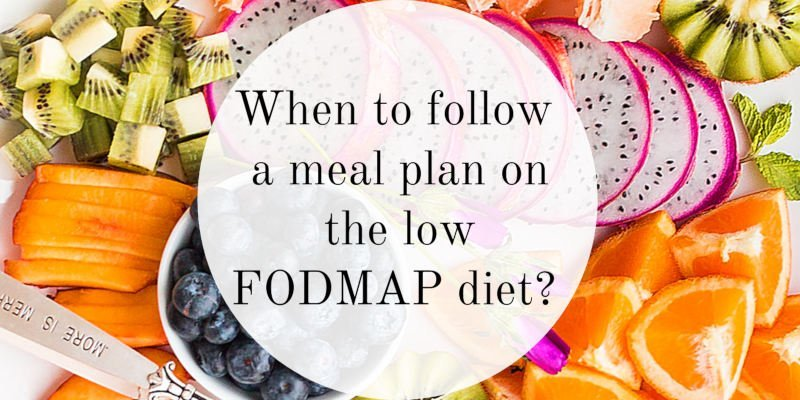 When to Follow a Meal Plan on the Low FODMAP Diet