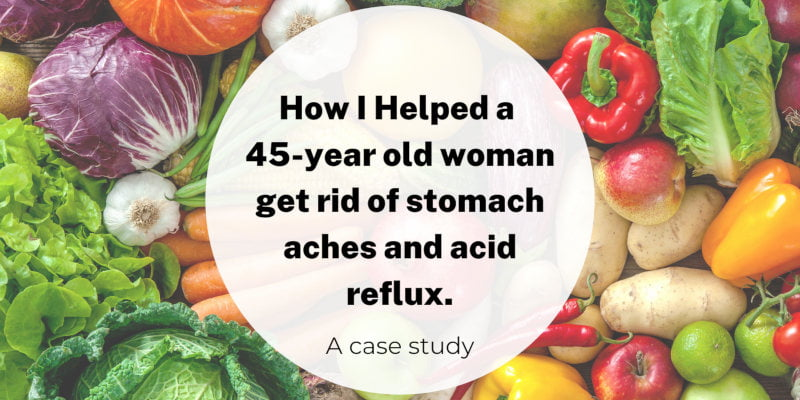 Case Study: 45-Year Old Woman With Reflux and Stomach Aches