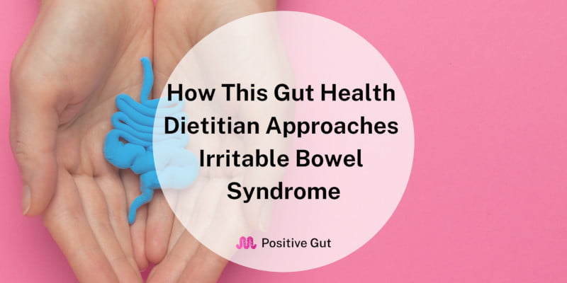How This Gut Health Dietitian Approaches Irritable Bowel Syndrome